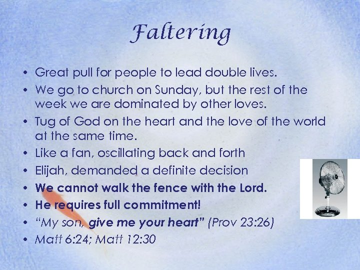 Faltering • Great pull for people to lead double lives. • We go to