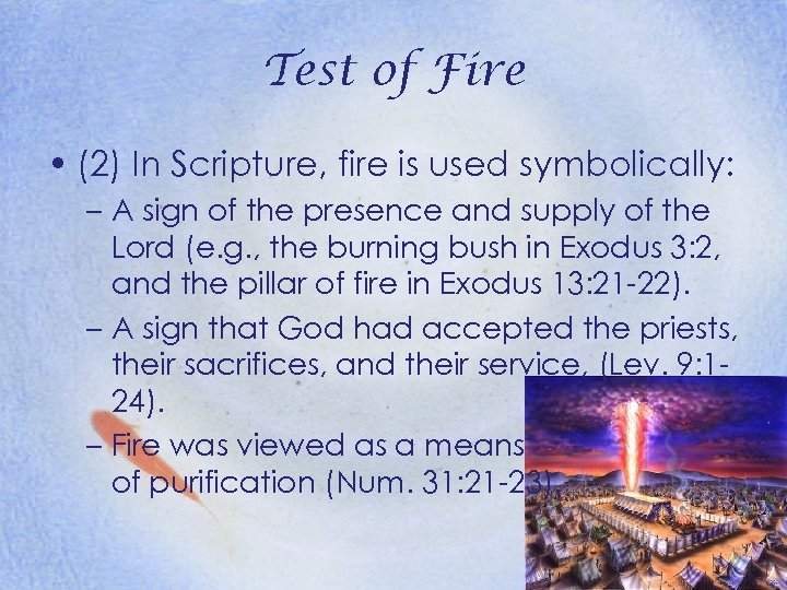 Test of Fire • (2) In Scripture, fire is used symbolically: – A sign