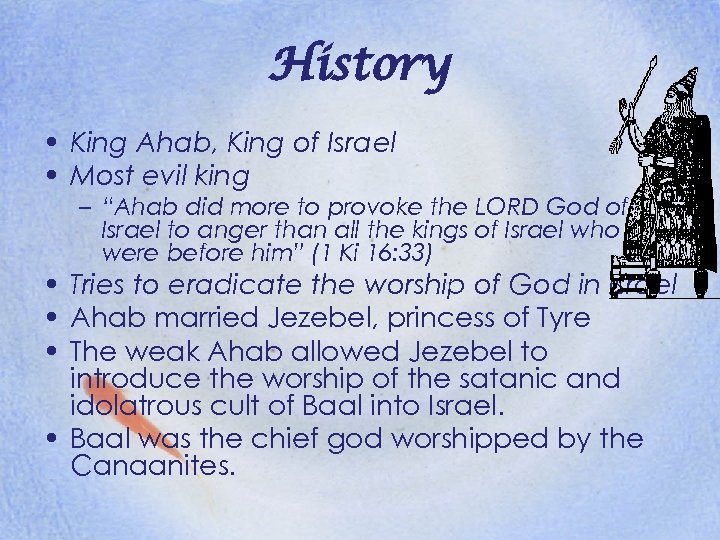 "History • King Ahab, King of Israel • Most evil king – ""Ahab did"