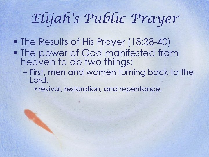 Elijah's Public Prayer • The Results of His Prayer (18: 38 -40) • The