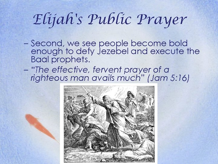 Elijah's Public Prayer – Second, we see people become bold enough to defy Jezebel