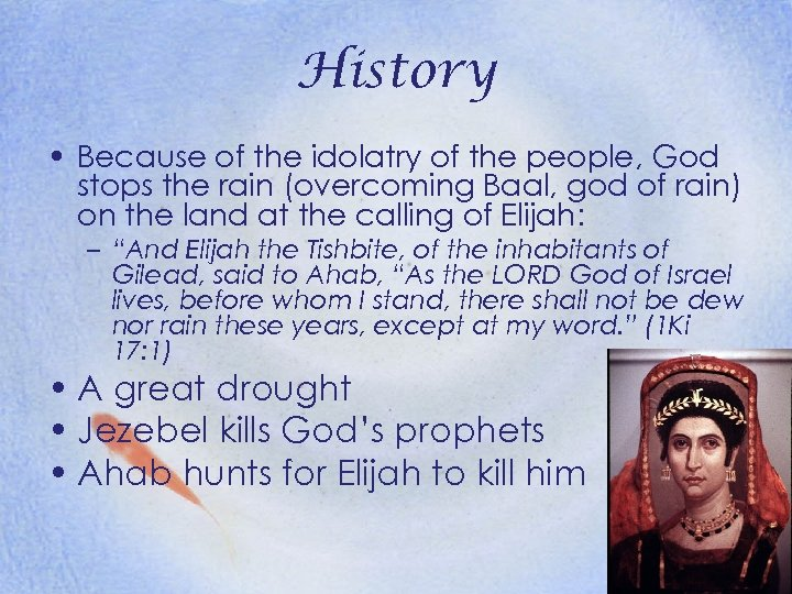 History • Because of the idolatry of the people, God stops the rain (overcoming