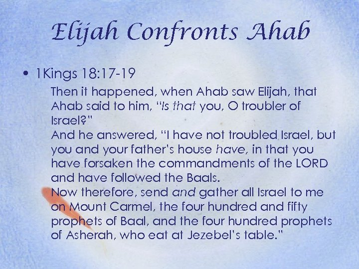 Elijah Confronts Ahab • 1 Kings 18: 17 -19 Then it happened, when Ahab