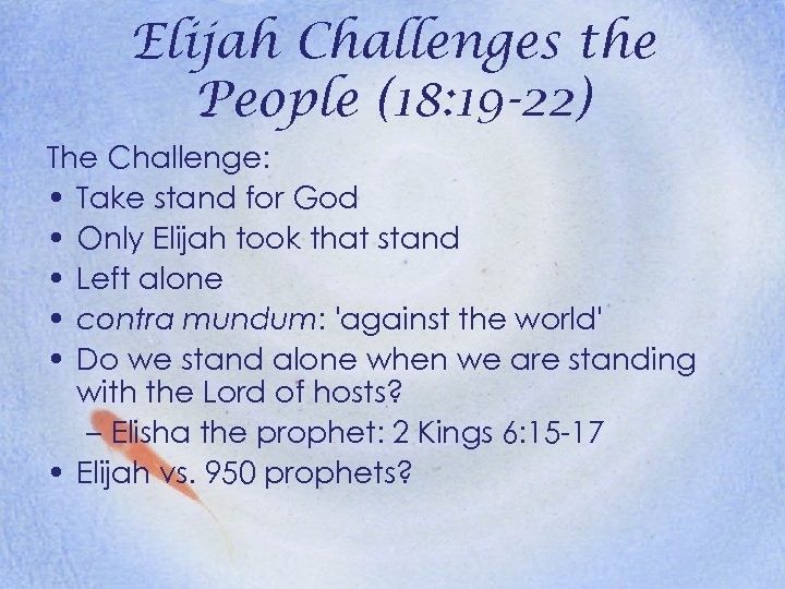 Elijah Challenges the People (18: 19 -22) The Challenge: • Take stand for God
