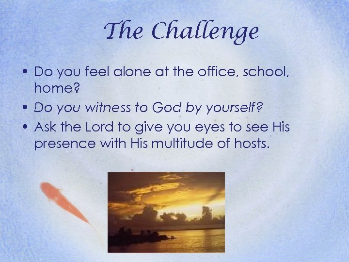 The Challenge • Do you feel alone at the office, school, home? • Do
