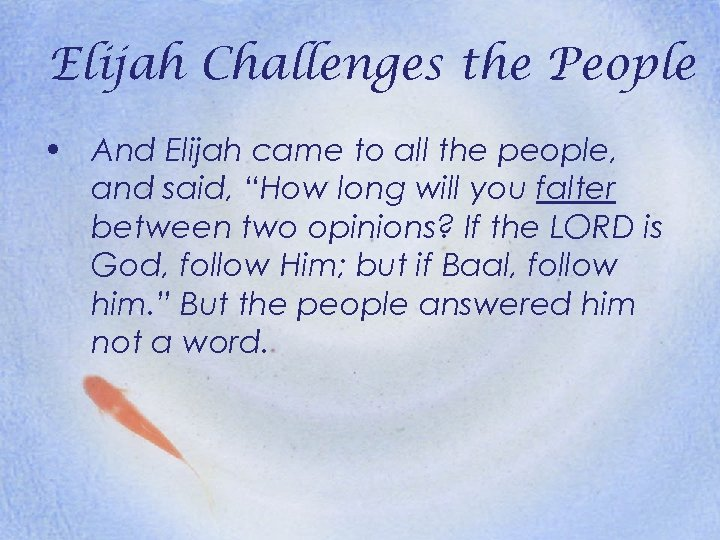 Elijah Challenges the People • And Elijah came to all the people, and said,