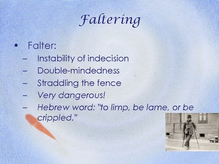 Faltering • Falter: – – – Instability of indecision Double-mindedness Straddling the fence Very
