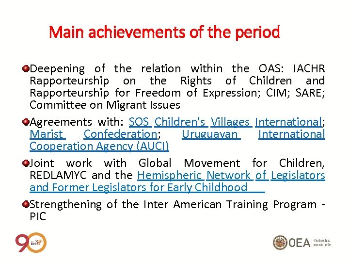 Main achievements of the period Deepening of the relation within the OAS: IACHR Rapporteurship