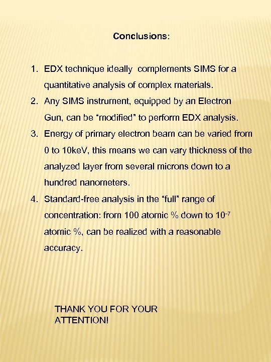 Conclusions: 1. EDX technique ideally complements SIMS for a quantitative analysis of complex materials.