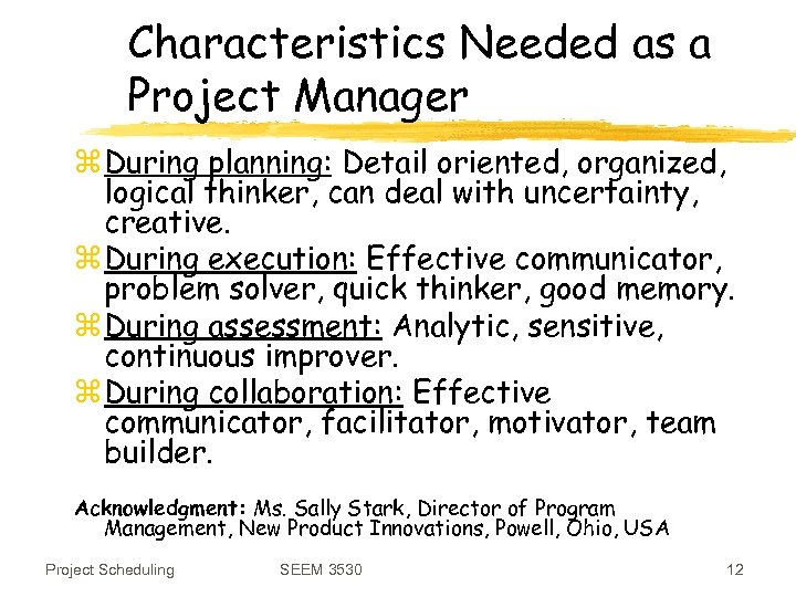 Characteristics Needed as a Project Manager z During planning: Detail oriented, organized, logical thinker,