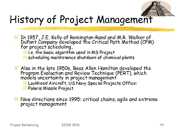 History of Project Management z In 1957, J. E. Kelly of Remington-Rand M. R.