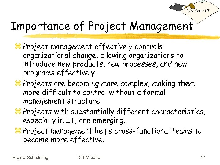 Importance of Project Management z Project management effectively controls organizational change, allowing organizations to