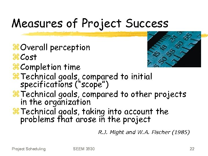 Measures of Project Success z Overall perception z Cost z Completion time z Technical