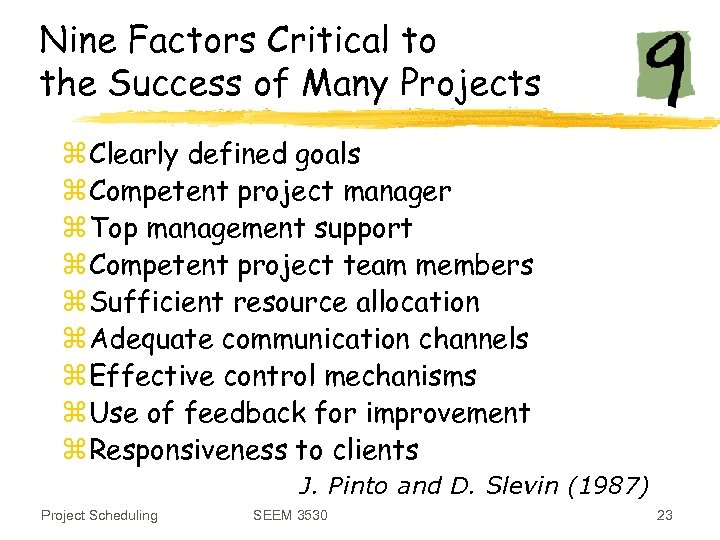 Nine Factors Critical to the Success of Many Projects z Clearly defined goals z