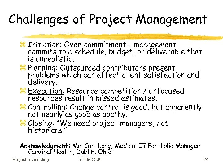Challenges of Project Management z Initiation: Over-commitment - management commits to a schedule, budget,