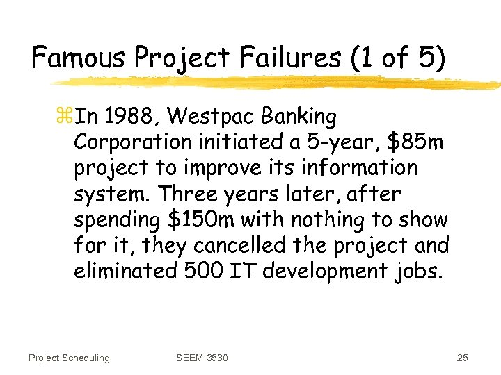 Famous Project Failures (1 of 5) z. In 1988, Westpac Banking Corporation initiated a