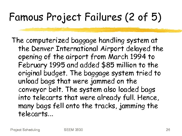 Famous Project Failures (2 of 5) The computerized baggage handling system at the Denver
