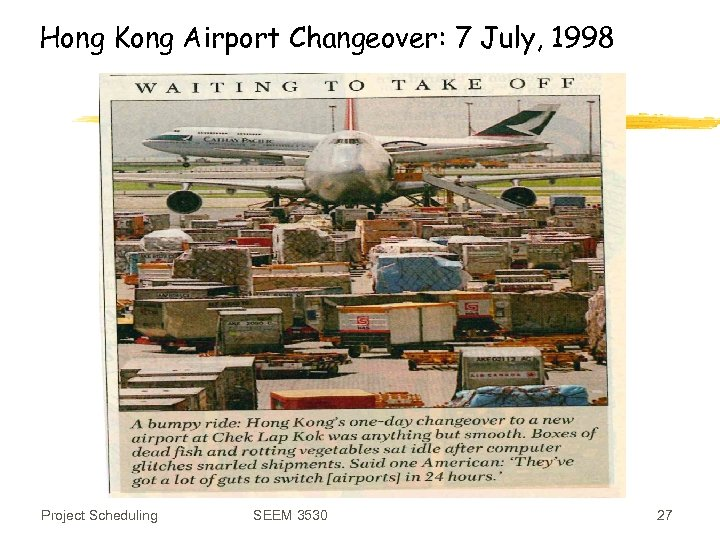 Hong Kong Airport Changeover: 7 July, 1998 Project Scheduling SEEM 3530 27