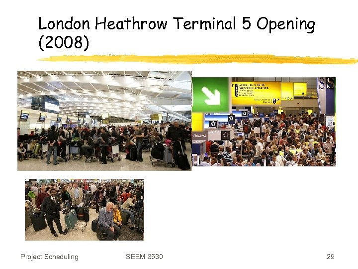 London Heathrow Terminal 5 Opening (2008) Project Scheduling SEEM 3530 29