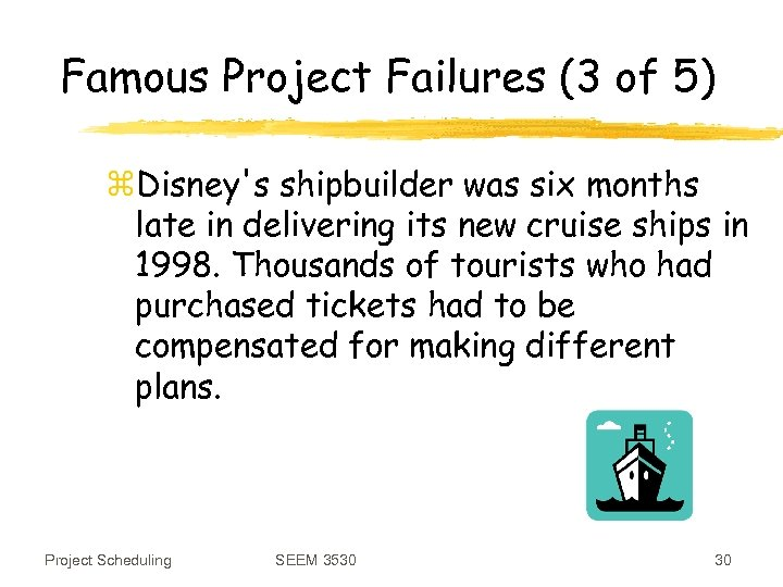 Famous Project Failures (3 of 5) z. Disney's shipbuilder was six months late in