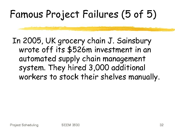 Famous Project Failures (5 of 5) In 2005, UK grocery chain J. Sainsbury wrote