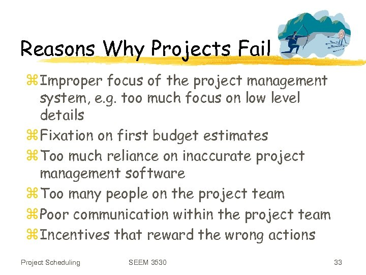 Reasons Why Projects Fail z Improper focus of the project management system, e. g.