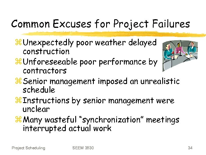 Common Excuses for Project Failures z Unexpectedly poor weather delayed construction z Unforeseeable poor
