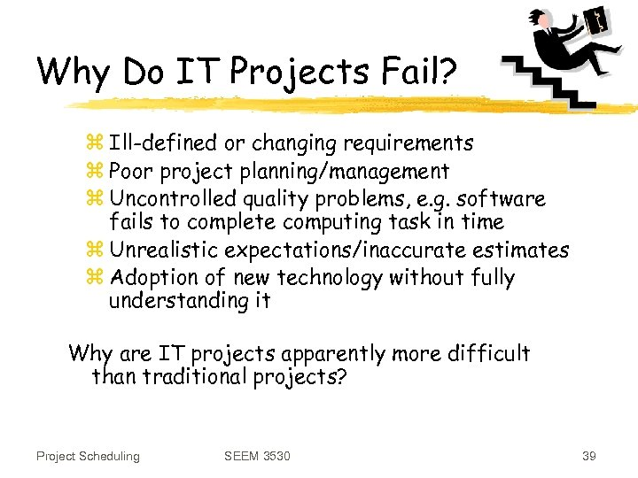 Why Do IT Projects Fail? z Ill-defined or changing requirements z Poor project planning/management