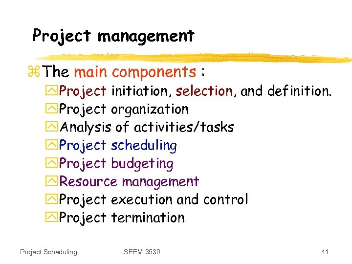 Project management z. The main components : y. Project initiation, selection, and definition. y.