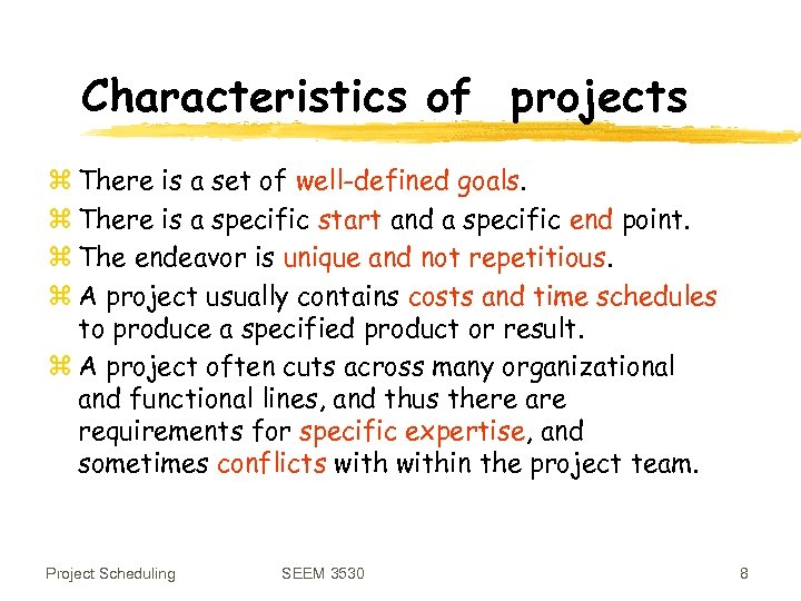 Characteristics of projects z There is a set of well-defined goals. z There is