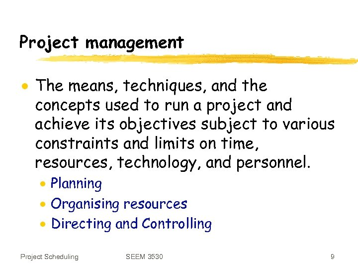 Project management · The means, techniques, and the concepts used to run a project