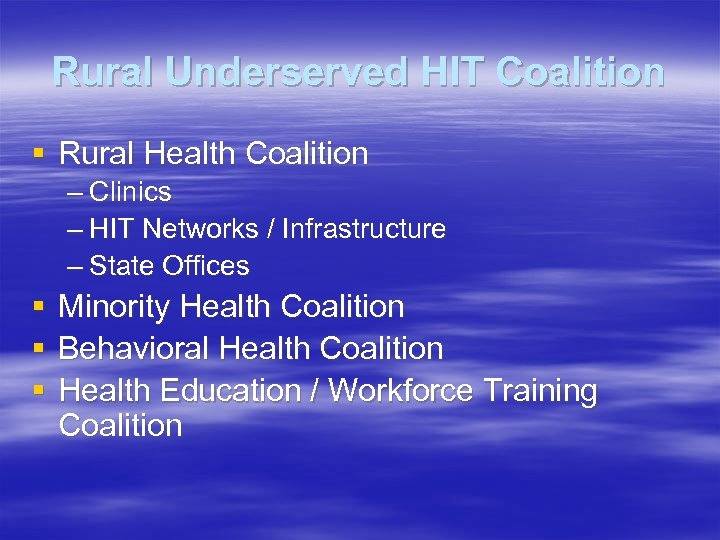 Rural Underserved HIT Coalition § Rural Health Coalition – Clinics – HIT Networks /