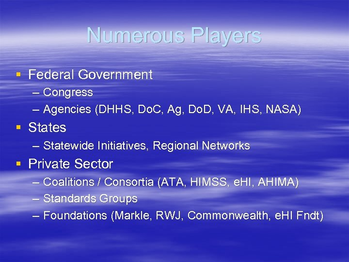Numerous Players § Federal Government – Congress – Agencies (DHHS, Do. C, Ag, Do.