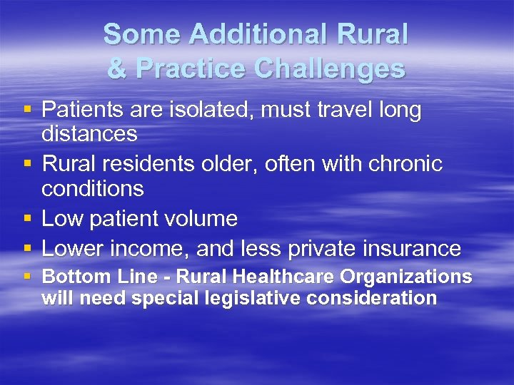 Some Additional Rural & Practice Challenges § Patients are isolated, must travel long distances