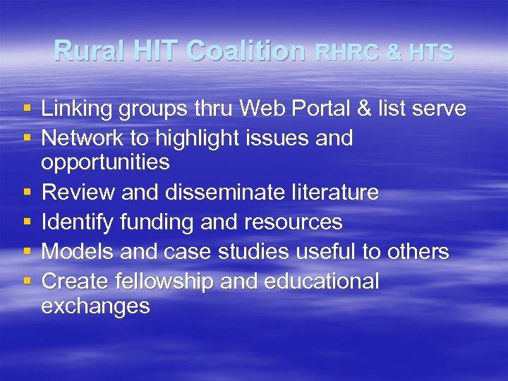 Rural HIT Coalition RHRC & HTS § Linking groups thru Web Portal & list