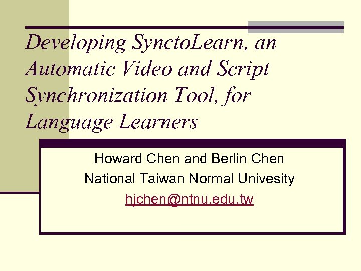 Developing Syncto. Learn, an Automatic Video and Script Synchronization Tool, for Language Learners Howard