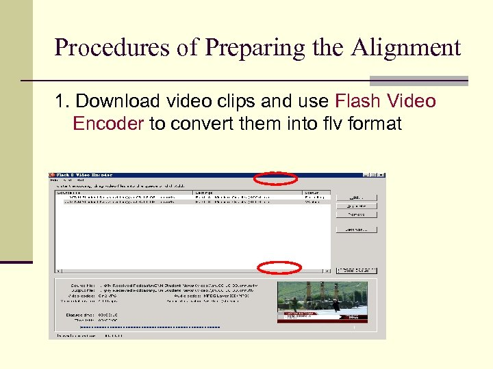 Procedures of Preparing the Alignment 1. Download video clips and use Flash Video Encoder
