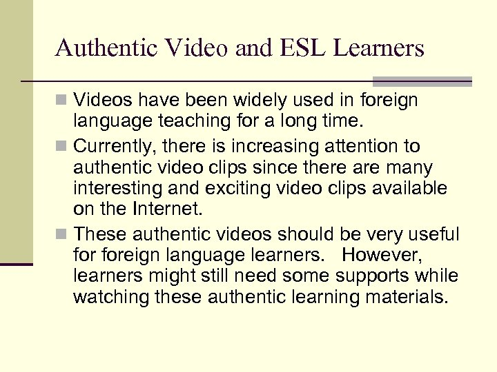 Authentic Video and ESL Learners n Videos have been widely used in foreign language