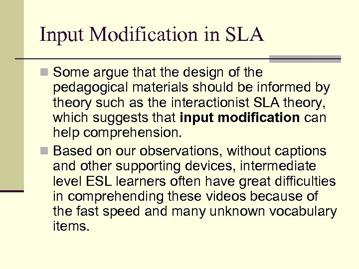 Input Modification in SLA n Some argue that the design of the pedagogical materials