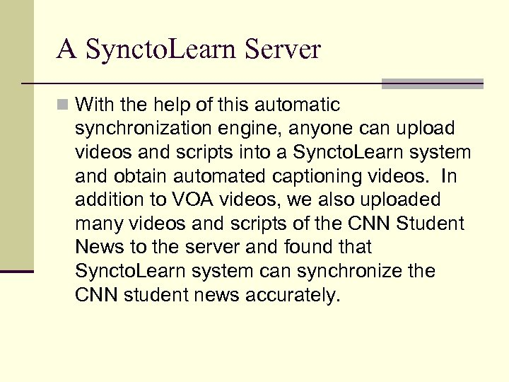 A Syncto. Learn Server n With the help of this automatic synchronization engine, anyone