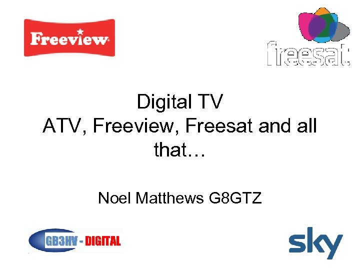 Digital TV ATV, Freeview, Freesat and all that… Noel Matthews G 8 GTZ