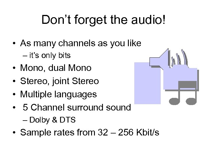 Don't forget the audio! • As many channels as you like – it's only