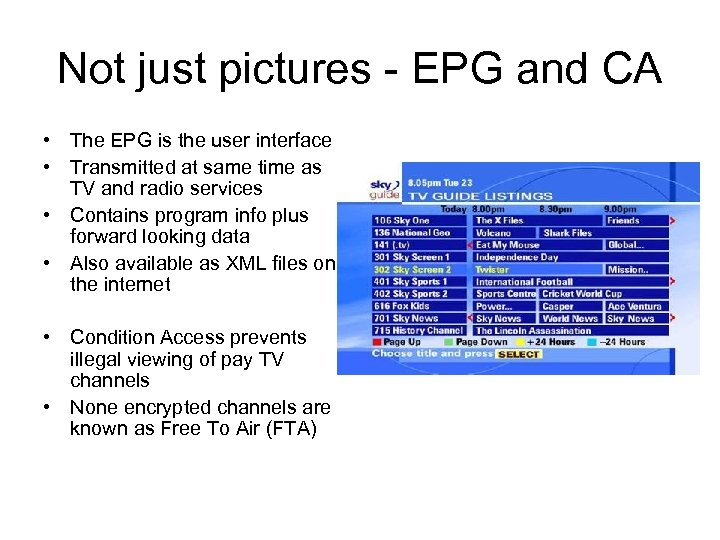 Not just pictures - EPG and CA • The EPG is the user interface
