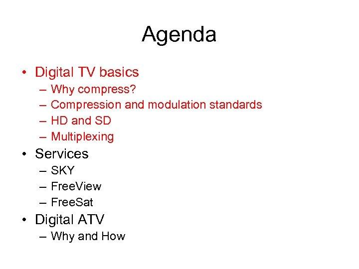 Agenda • Digital TV basics – – Why compress? Compression and modulation standards HD