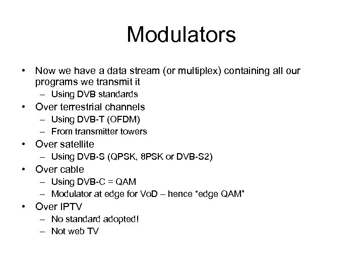 Modulators • Now we have a data stream (or multiplex) containing all our programs