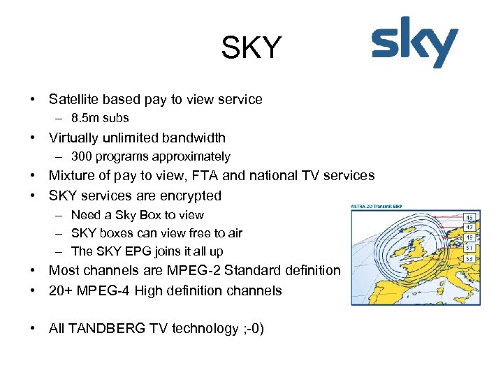 SKY • Satellite based pay to view service – 8. 5 m subs •