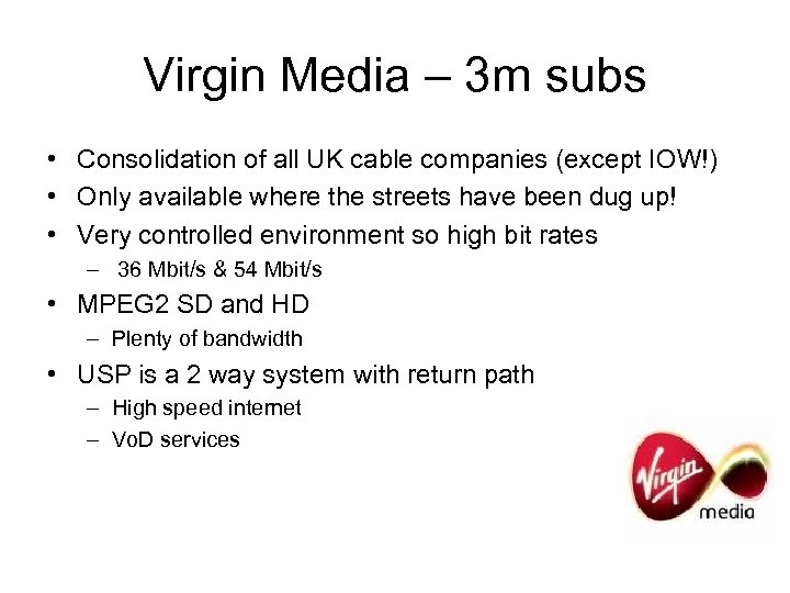 Virgin Media – 3 m subs • Consolidation of all UK cable companies (except