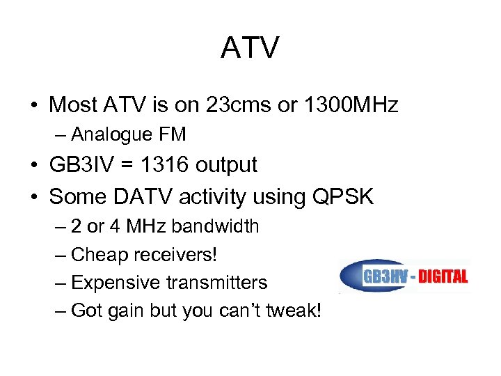 ATV • Most ATV is on 23 cms or 1300 MHz – Analogue FM