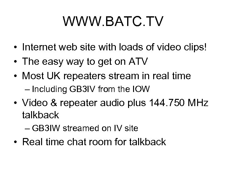 WWW. BATC. TV • Internet web site with loads of video clips! • The