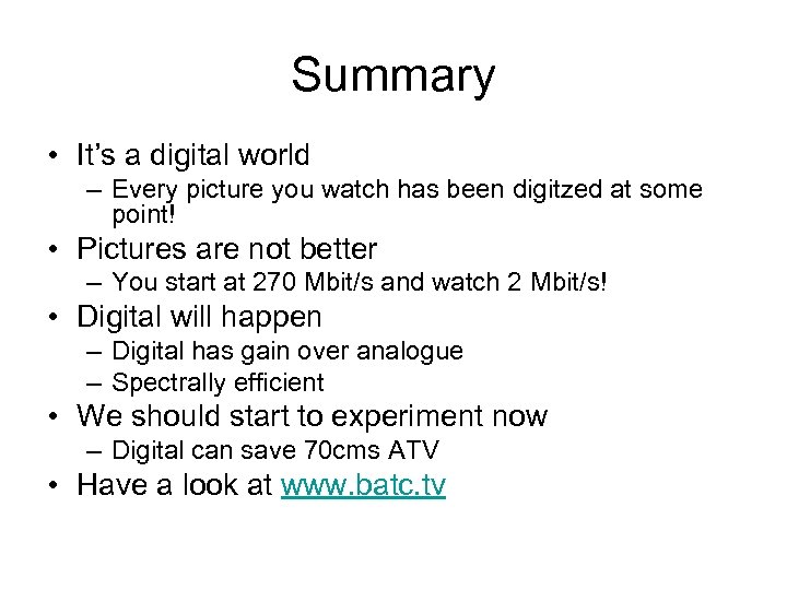 Summary • It's a digital world – Every picture you watch has been digitzed